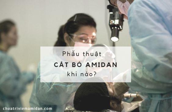 Khi nào nên phẫu thuật cắt bỏ Amidan?