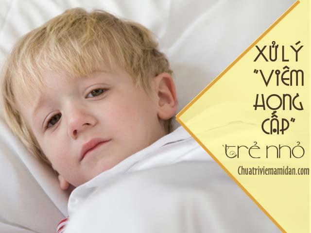 Viêm họng cấp tính ở trẻ cần xử lý nhanh chóng