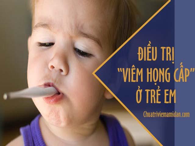 Cách điều trị viêm họng cấp ở trẻ em - phụ huynh nên biết
