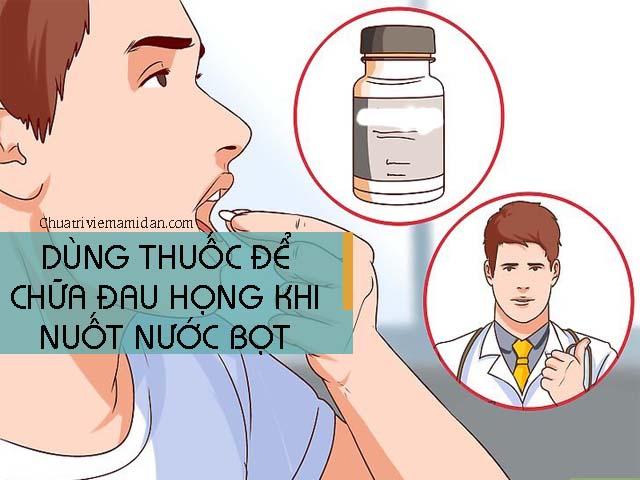 Nuốt nước bọt đau họng giảm nhanh nhờ thuốc -đau họng nuốt nước bọt khó - nuốt nước miếng đau họng phải làm sao