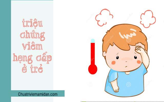 Trẻ bị viêm họng cấp cần lưu ý các dấu hiệu sau