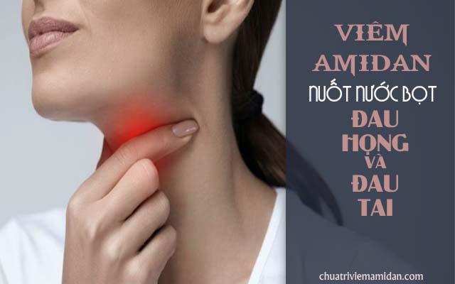 Amidan làm nuốt nước miếng bị đau họng và tai