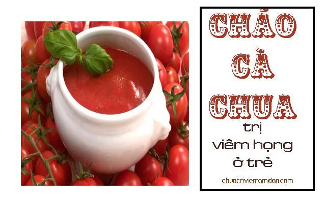 Cháo cà chua - món ngon chữa viêm họng cho trẻ