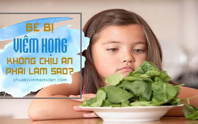 Trẻ bị viêm họng không chịu ăn phải làm sao?