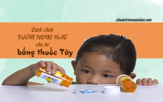 Điều trị viêm họng hạt cho trẻ bằng thuốc