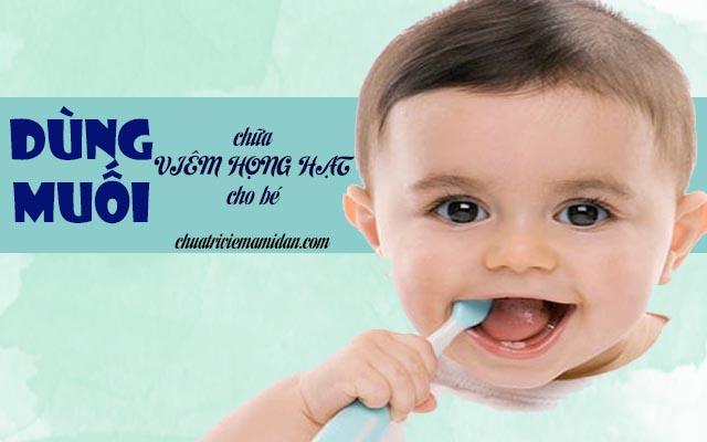 Chữa viêm họng hạt ở trẻ nhỏ bằng muối trắng