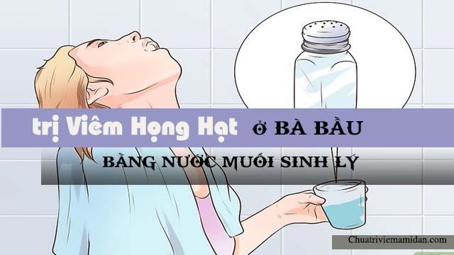 Nước muối sinh lý trị viêm họng hạt ở phụ nữ mang thai