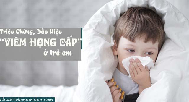 Triệu chứng và dấu hiệu chữa viêm họng cấp ở trẻ